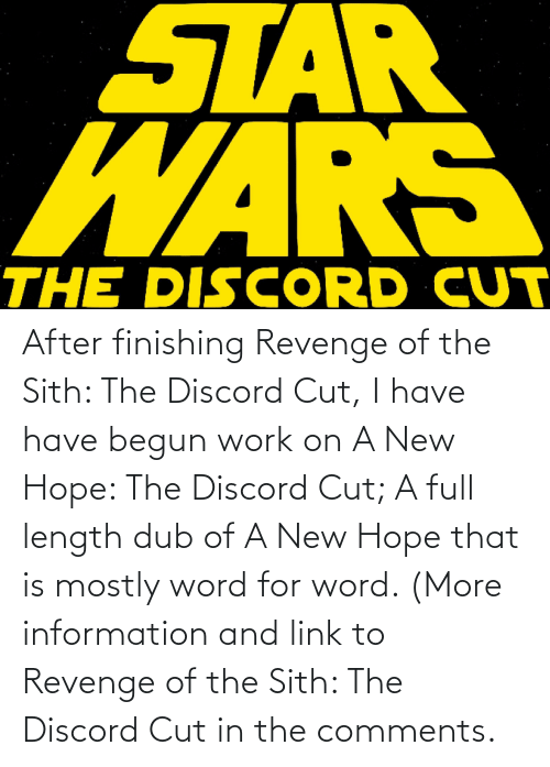 more: After finishing Revenge of the Sith: The Discord Cut, I have have begun work on A New Hope: The Discord Cut; A full length dub of A New Hope that is mostly word for word. (More information and link to Revenge of the Sith: The Discord Cut in the comments.