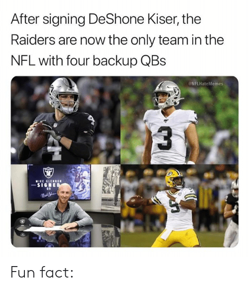 Nfl, Raiders, and Fun: After signing DeShone Kiser, the  Raiders are now the only team in the  NFL with four backup QBs  NFLHateMemes  MIKE GLERNON  -SIGNED  Malk Fun fact: