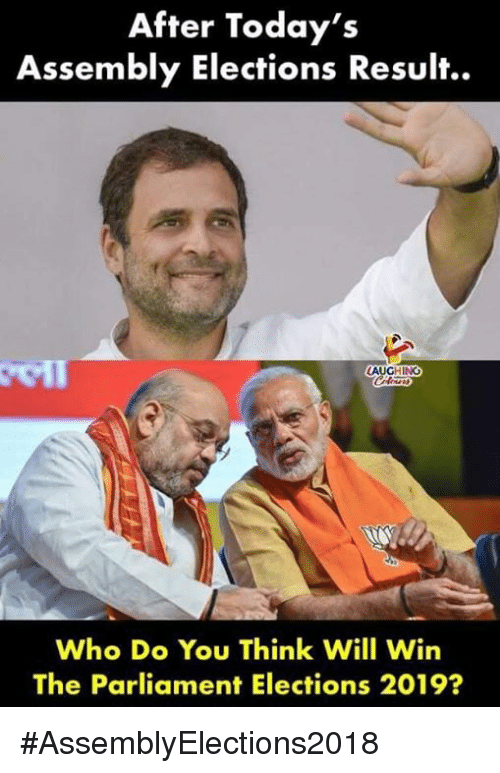 Indianpeoplefacebook, Who, and Will: After Today's  Assembly Elections Result..  AUGHING  Who Do You Think Will Win  The Parliament Elections 2019? #AssemblyElections2018