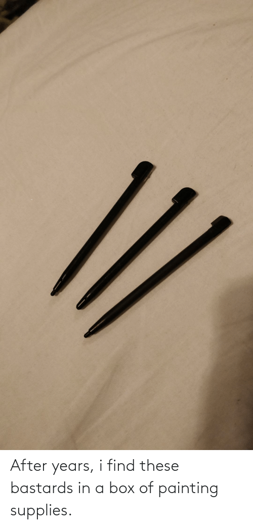 find: After years, i find these bastards in a box of painting supplies.
