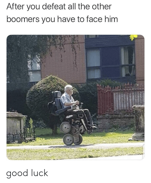 Good, Luck, and All The: After you defeat all the other  boomers you have to face him good luck