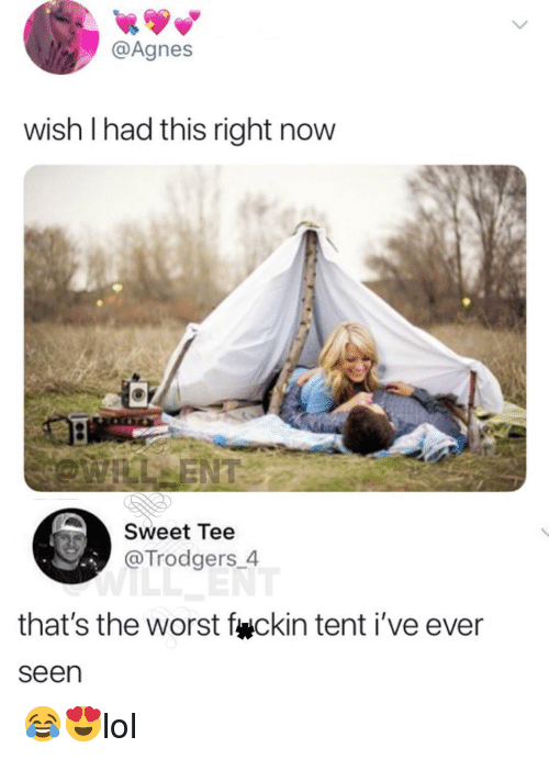 Memes, The Worst, and 🤖: @Agnes  wish I had this right now  Sweet Tee  @Trodgers 4  that's the worst f ckin tent i've ever  seen 😂😍lol