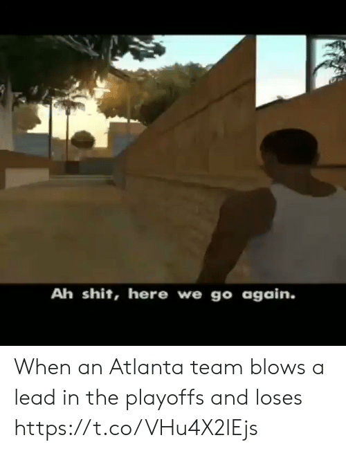 Shit, Sports, and Atlanta: Ah shit, here we go again. When an Atlanta team blows a lead in the playoffs and loses https://t.co/VHu4X2IEjs