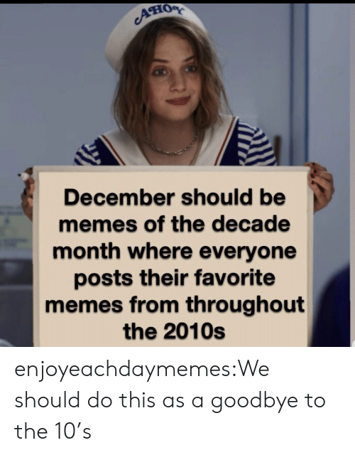 Memes, Target, and Tumblr: AHOR  December should be  memes of the decade  month where everyone  posts their favorite  memes from th roug hout  the 2010s enjoyeachdaymemes:We should do this as a goodbye to the 10's