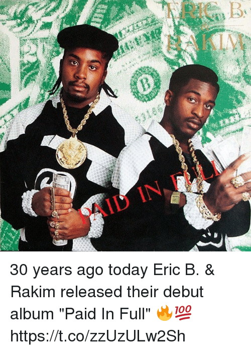 """paid in full: AID IN FULL 30 years ago today Eric B. & Rakim released their debut album """"Paid In Full"""" 🔥💯 https://t.co/zzUzULw2Sh"""