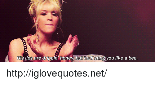 ais: AIS lIps  are  drippin honey, but he w Stg you like a bee. http://iglovequotes.net/