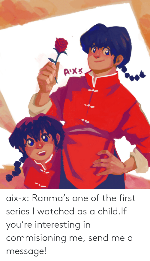 tumblr: aix-x:  Ranma's one of the first series I watched as a child.If you're interesting in commisioning me, send me a message!