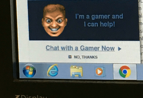 gamer: al  I'm a gamer and  I can help!  Chat with a Gamer Now  E NO, THANKS  ZDicnlay