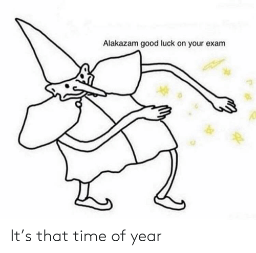 Good, Time, and Luck: Alakazam good luck on your exam  0 It's that time of year