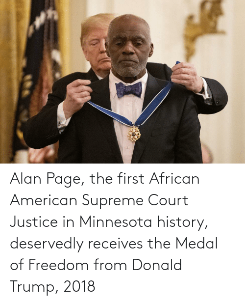 Donald Trump: Alan Page, the first African American Supreme Court Justice in Minnesota history, deservedly receives the Medal of Freedom from Donald Trump, 2018