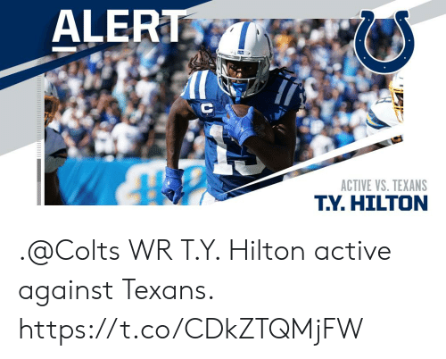 Indianapolis Colts, Memes, and Hilton: ALERT  ACTIVE VS. TEXANS  T.Y.HILTON .@Colts WR T.Y. Hilton active against Texans. https://t.co/CDkZTQMjFW