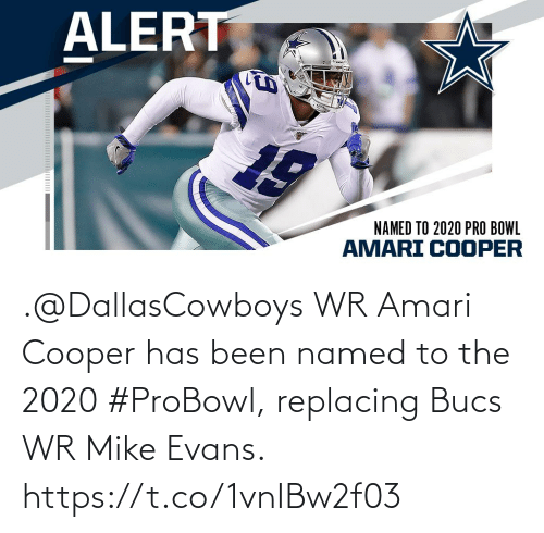 Named: ALERT  NAMED TO 2020 PRO BOWL  AMARI COOPER .@DallasCowboys WR Amari Cooper has been named to the 2020 #ProBowl, replacing Bucs WR Mike Evans. https://t.co/1vnIBw2f03
