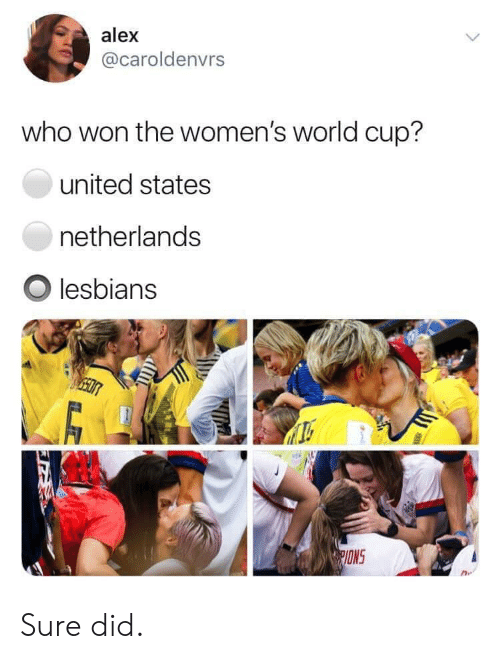 ons: alex  @caroldenvrs  who won the women's world cup?  united states  netherlands  Olesbians  ONS Sure did.