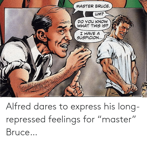 """Express: Alfred dares to express his long-repressed feelings for """"master"""" Bruce…"""