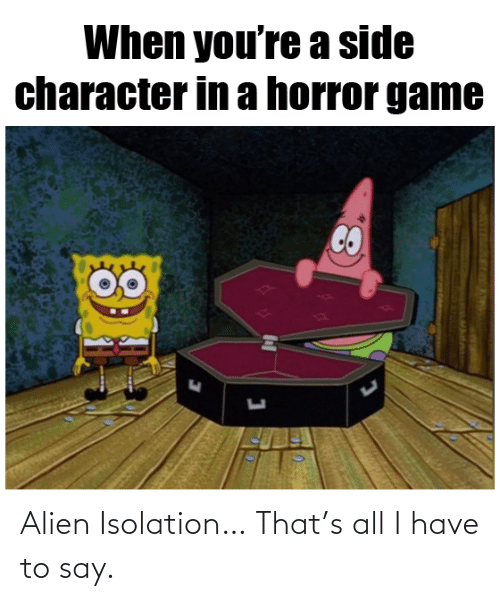 Alien: Alien Isolation… That's all I have to say.