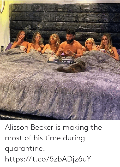 During: Alisson Becker is making the most of his time during quarantine. https://t.co/5zbADjz6uY