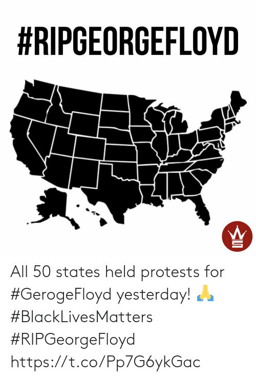 Protests: All 50 states held protests for #GerogeFloyd yesterday! 🙏 #BlackLivesMatters #RIPGeorgeFloyd https://t.co/Pp7G6ykGac