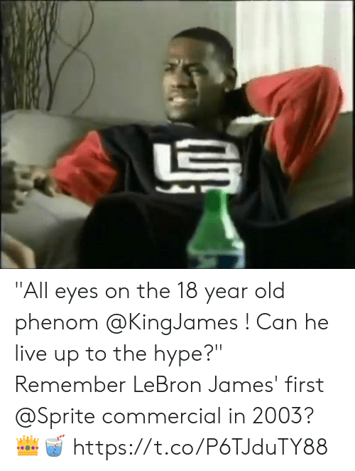 """Hype, LeBron James, and Memes: """"All eyes on the 18 year old phenom @KingJames ! Can he live up to the hype?""""  Remember LeBron James' first @Sprite commercial in 2003? 👑🥤 https://t.co/P6TJduTY88"""
