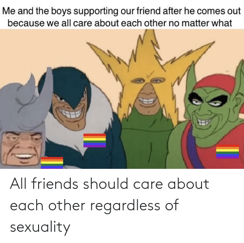 Each: All friends should care about each other regardless of sexuality