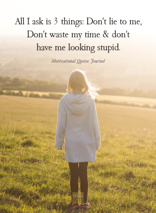 All I Ask Is 3 Things Don\'t Lie to Me Don\'t Waste My Time ...