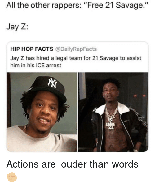 "Facts, Jay, and Jay Z: All the other rappers: ""Free 21 Savage.""  Jay Z:  HIP HOP FACTS @DailyRapFacts  Jay Z has hired a legal team for 21 Savage to assist  him in his ICE arrest Actions are louder than words ✊🏼"