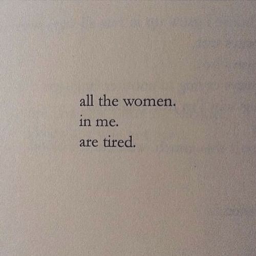 Women, All The, and All: all the women.  in me  are tired.