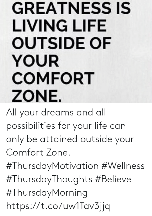 Love for Quotes: All your dreams and all possibilities for your life can only be attained  outside your Comfort Zone.  #ThursdayMotivation #Wellness #ThursdayThoughts  #Believe  #ThursdayMorning https://t.co/uw1Tav3jjq