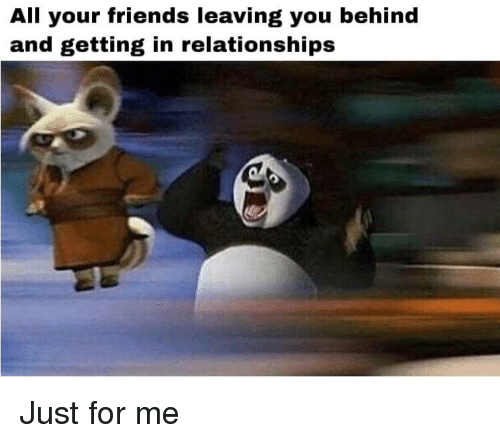 Friends, Reddit, and Relationships: All your friends leaving you behind  and getting in relationships