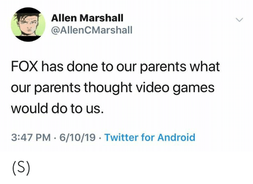 Android, Parents, and Twitter: Allen Marshall  @AllenCMarshall  FOX has done to our parents what  our parents thought video games  would do to us  3:47 PM 6/10/19 Twitter for Android (S)