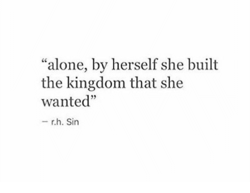 "the kingdom: ""alone, by herself she built  the kingdom that she  wanted""  5  - rh. Sin"