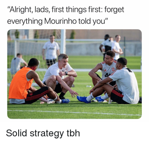 """Soccer, Sports, and Tbh: """"Alright, lads, first things first: forget  everything Mourinho told you"""" Solid strategy tbh"""