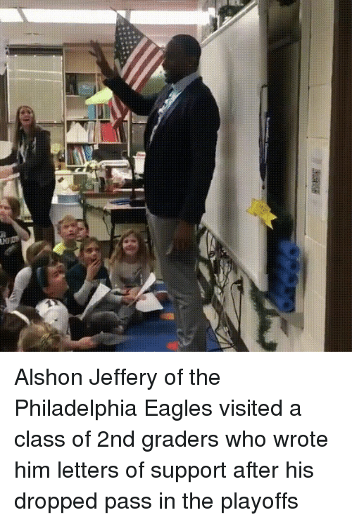 Philadelphia Eagles, Alshon Jeffery, and Philadelphia: Alshon Jeffery of the Philadelphia Eagles visited a class of 2nd graders who wrote him letters of support after his dropped pass in the playoffs