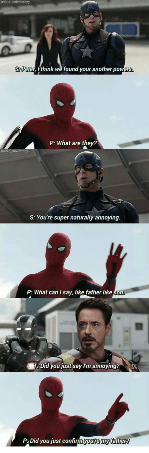Annoying, Powers, and Another: @alter_universtony  S Peter, Ithink we found your another powers  they?  P: What are  @alter_universtony  S: You're super naturally annoying.  P: What can I say, like father like son  re scony  T: Did you just say I'm annoying?  D  P:Did you just confirmyou're my father?