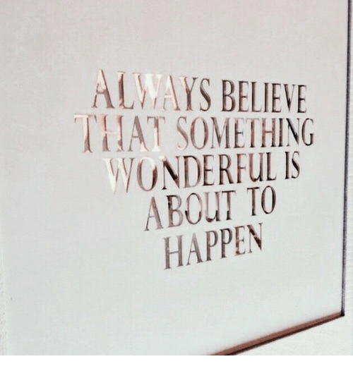 Chat, Believe, and Always: ALWAYS BELIEVE  CHAT SOMETHING  WONDERFUL IS  ABOUT TO  HAPPEN