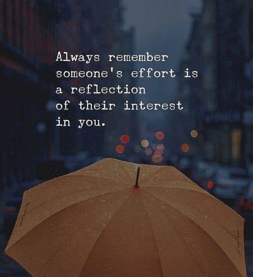 Reflection, Remember, and You: Always remember  someone s effort is  a refLection  of their interest  In you.