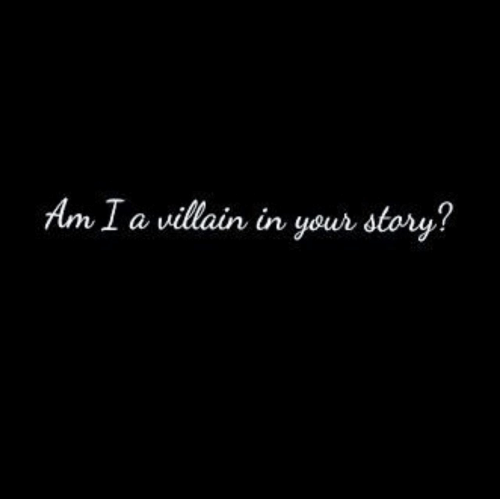 Villain, Story, and Am I: Am I a villain in your story?