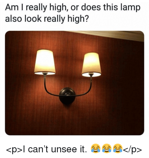 Really High: Am I really high, or does this lamp  also look really high? <p>I can't unsee it. 😂😂😂</p>