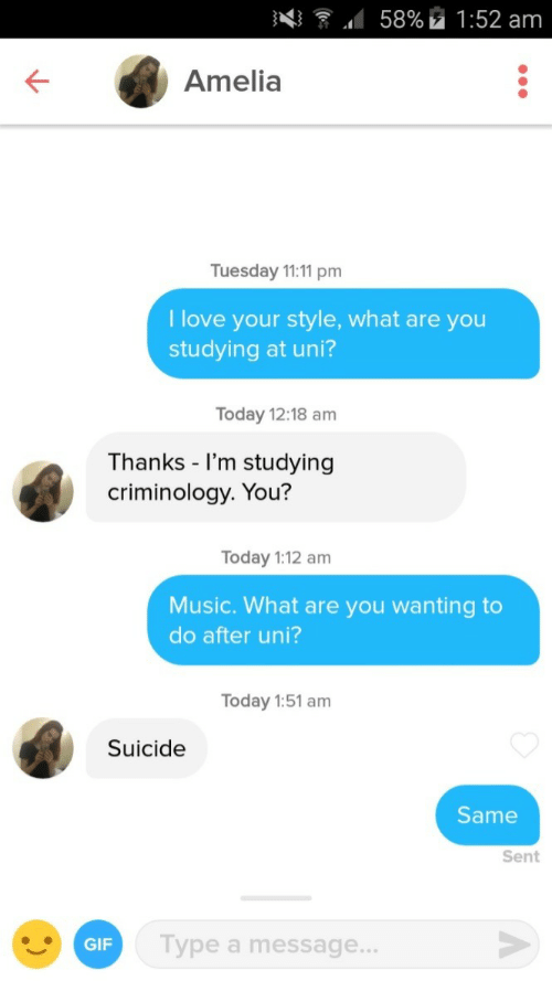 Gif, Music, and Suicide: Amelia  Tuesday 11:11 pm  Ilove your style, what are you  studying at uni?  Today 12:18 am  Thanks - I'm studying  criminology. You?  Today 1:12 am  Music. What are you wanting to  do after uni?  Today 1:51 am  Suicide  Same  Sent  GIF  Type a message...