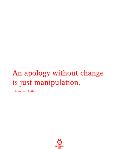 Love for Quotes: An apology without change  is just manipulation.  -Unknown Author  RELATIONSHIP  RULES