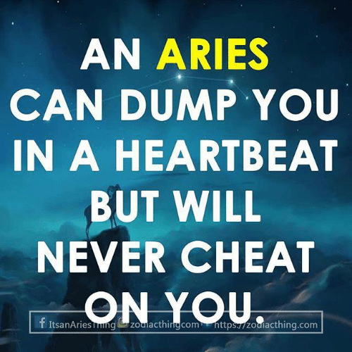 Aries, Never, and Com: AN ARIES  CAN DUMP YOU  IN A HEARTBEAT  BUT WILL  NEVER CHEAT  ON YOU  f ItsanAriesgzoalacthinng com nttps./zouiacthing.com