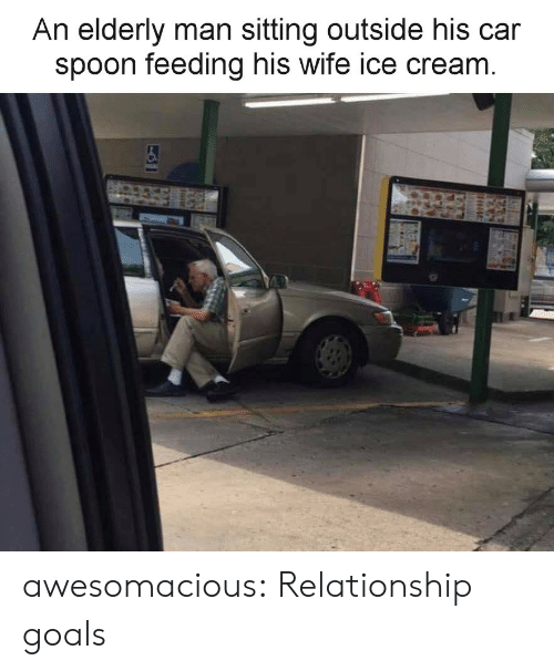 Relationship Goals: An elderly man sitting outside his car  spoon feeding his wife ice cream awesomacious:  Relationship goals