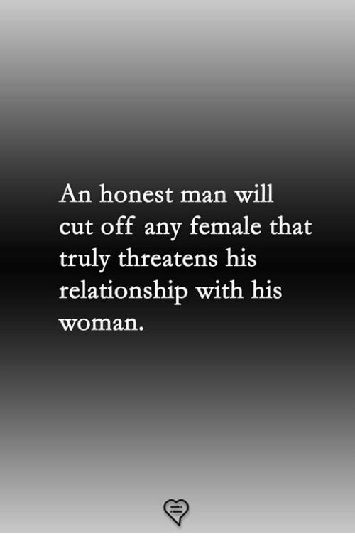Memes, 🤖, and Man: An honest man will  cut off any female that  trulv threatens his  relationship with his  woman