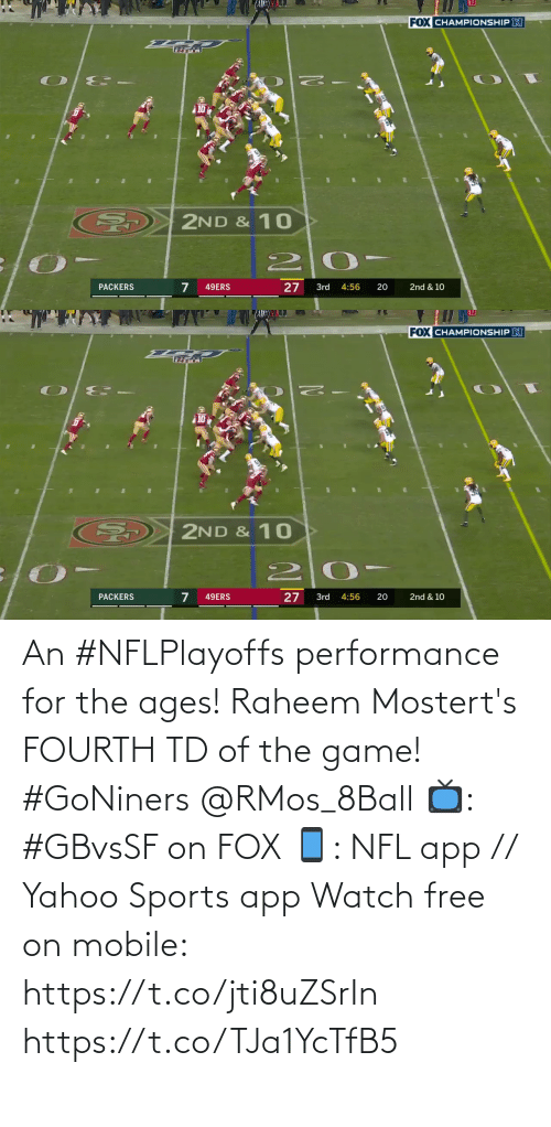 app: An #NFLPlayoffs performance for the ages!  Raheem Mostert's FOURTH TD of the game! #GoNiners @RMos_8Ball  📺: #GBvsSF on FOX 📱: NFL app // Yahoo Sports app Watch free on mobile: https://t.co/jti8uZSrIn https://t.co/TJa1YcTfB5