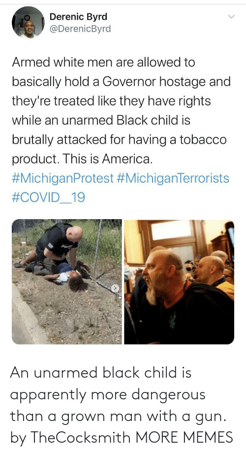 gun: An unarmed black child is apparently more dangerous than a grown man with a gun. by TheCocksmith MORE MEMES