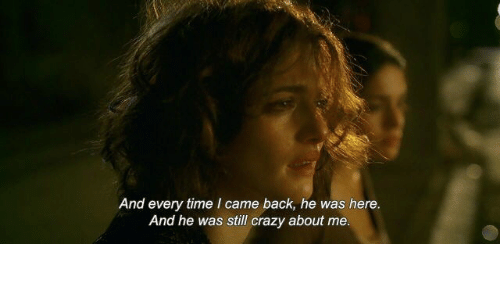 Crazy, Time, and I Came: And every time I came back, he was here.  And he was still crazy about me