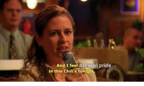 Asexual: And I feel asexual pride  in this Chili's tonight