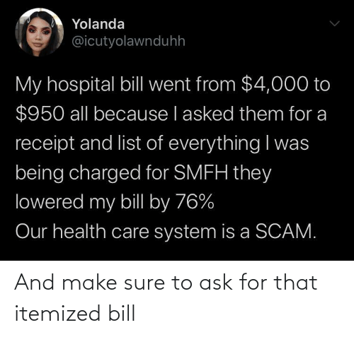 Ask For: And make sure to ask for that itemized bill