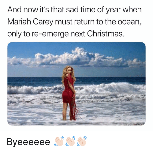 Christmas, Funny, and Mariah Carey: And now it's that sad time of year whern  Mariah Carey must return to the ocean,  only to re-emerge next Christmas Byeeeeee 👋🏻👋🏻👋🏻
