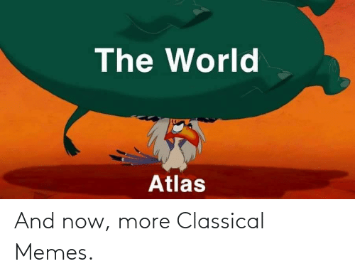 And Now: And now, more Classical Memes.
