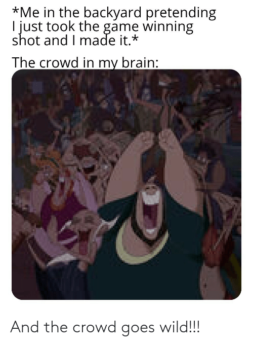 Goes: And the crowd goes wild!!!